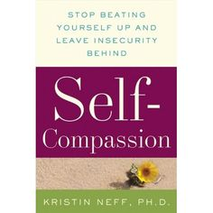 Afbeelding: Self-Compassion: Stop Beating Yourself Up and Leave Insecurity Behind: Kristin Neff