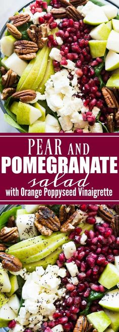 Salads: Pear & Pomegranate Salad with Orange Poppyseed Vinaigrette. This salad is loaded up with juicy pear, tart pomegranate, pecans, feta, all on a bed of fresh baby spinach and drizzled with a citrus orange poppyseed vinaigrette. This beautiful salad will be the highlight of any meal! The colors are perfect for any Holiday spread too!