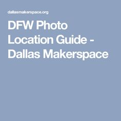 DFW Photo Location Guide - Dallas Makerspace