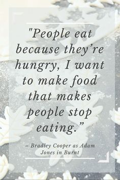"""""""People eat because they""""re hungry, I want to make food that makes people stop eating."""" Bradley Cooper as Adam Jones in the movie Burnt in theaters Oct.23! =="""