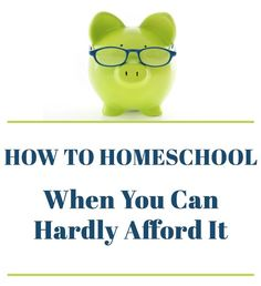 How to Homeschool When You Can Hardly Afford It
