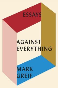Against Everything, Mark Greif design by Kelly Blair