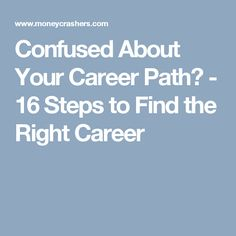 Confused About Your Career Path? - 16 Steps to Find the Right Career