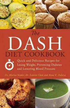 The Dash Diet Cookbook: Quick and Delicious Recipes for Losing Weight, Preventing Diabetes, and Lowering Blood Pr...