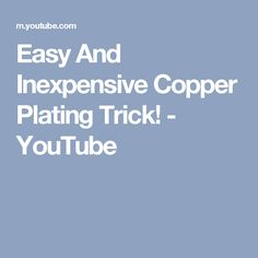Easy And Inexpensive Copper Plating Trick! - YouTube