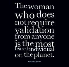 """The woman who does not require validation from anyone is the most feared individual on the planet."""" ~ Mohadesa Najumi awesome epic inspirational life quotes. Description from pinterest.com. I searched for this on bing.com/images"""