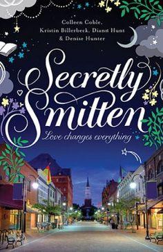 Secretly Smitten. By: Colleen Coble (Coauthor), Kristin Billerbeck (Coauthor), Denise Hunter (Coauthor), Diann Hunt (Coauthor)