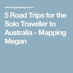 5 Road Trips for the Solo Traveller to Australia - Mapping Megan