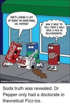 Dentaltown Coca Cola Shes Losing A Lot Of Soda Do Something Dr Pepper Dr Pepper Now I Have To Tell Them I Only Have A Phd In Deliciousness