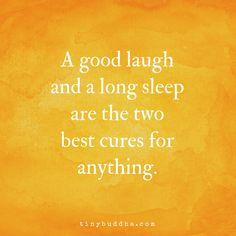 Uma boa gargalhada e um longo sono são as duas melhores curas para qualquer coisa - Tiny Buddha
