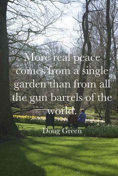 """Garden author Doug Green says """"More real peace comes from a single garden than from all the gun barrels of the world."""