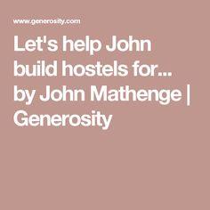 Let's help John build hostels for... by John Mathenge | Generosity