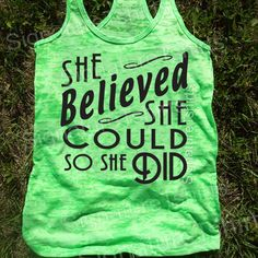 Hey, I found this really awesome Etsy listing at https://www.etsy.com/listing/186172095/she-believed-she-could-so-she-did-tank
