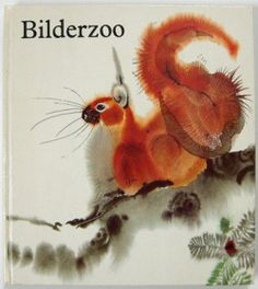 BILDERZOO Author: ALFRED KONNER picture: MIRKO HANAK. Beautiful squirrel illustration on the front of this vintage children's book.