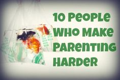 10 People Who Make Parenting Harder...Scary Mommy cracks me up!