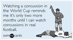 Watching a concussion in the World Cup reminds me it's only two more months until I can watch concussions in real football.