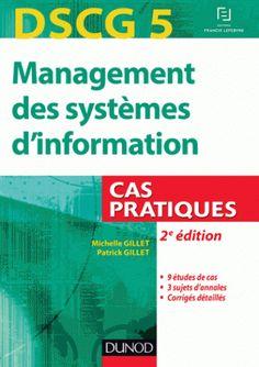 DSCG 5 : management des systèmes d'information : cas pratiques / [Michelle] Gillet, Patrick Gillet, 2015. http://bu.univ-angers.fr/rechercher/description?notice=000804851