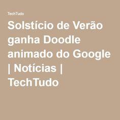 Solstício de Verão ganha Doodle animado do Google | Notícias | TechTudo