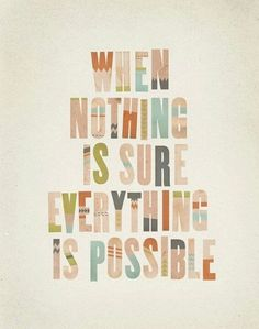 Motivational Quotes : When nothing is sure everything is possible ♥. - Hall Of Quotes Daily Motivational Quotes, Great Quotes, Quotes To Live By, Inspirational Quotes, Motivating Quotes, Daily Quotes, Words Quotes, Me Quotes, Sayings