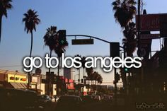 I really want to visit Los Angeles and probably live there on in New York