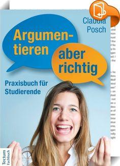 Argumentieren, aber richtig    ::  Kennst Du das? Du sitzt in einem Seminar an der Uni, die Professorin oder ein Mitstudent sagt etwas, womit Du nicht einverstanden bist. Du möchtest widersprechen, aber weißt nicht wie? Oder Du hast das Gefühl, andere formulieren viel logischer als Du es könntest? Dann ist Argumentieren, aber richtig die Lösung! Mit viel Praxisbezug erklärt Claudia Posch, wie Argumentation funktioniert, wie man Argumente von anderen erkennt, versteht, bewertet und auf ...