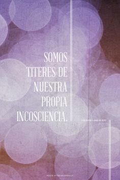 Somos titeres de nuestra propia incosciencia. - - Daniel Sempere, La Sombra del Viento | Gracia made this with Spoken.ly