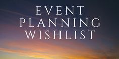 5 Things on Every Event Planning WishList (if only)