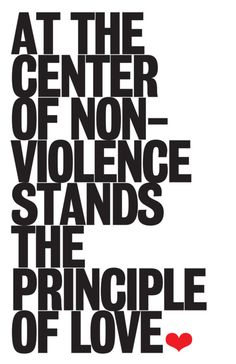 At the center of non-violence stands the principle of love. Martin Luther King, Jr.