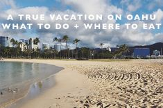 A True Vacation on Oahu : What to Do and Where to Eat