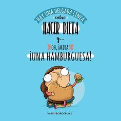 Hay una delicada línea entre hacer dieta y... Oh, ¡mira! ¡Una hamburguesa!  #frases #humor #divertidas #graciosas #funny #chistes #mujeres #dieta