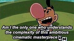 Grim Adventures of Billy &Mandy-- Who knew Billy could say such things XD
