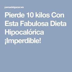 Pierde 10 kilos Con Esta Fabulosa Dieta Hipocalórica ¡Imperdible!