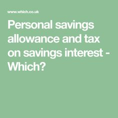 Find out how the personal savings allowance works and when you have to pay tax on interest from your savings accounts. Savings And Investment, Investment Companies, Personal Savings, Building Society, Corporate Bonds, Savings Accounts, Tax Free