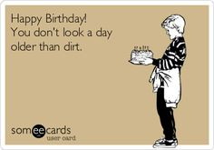 Free and Funny Birthday Ecard: Happy Birthday! You don't look a day older than dirt. Create and send your own custom Birthday ecard. Cat Birthday Memes, Birthday Wishes Funny, Happy Birthday Quotes, Birthday Messages, Birthday Images, Birthday Fun, Birthday Greetings, Card Birthday, Birthday Ideas