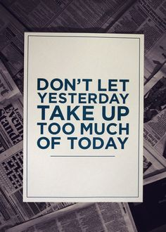 Don't let yesterday take up too much of today. #Quotes