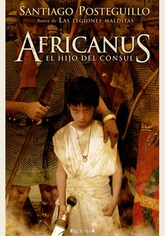 Africanus el hijo del Consul, imprescindible leerlo para amantes de la novela histórica. De Santiago Posteguillo