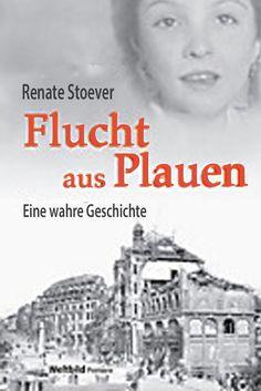 Flucht aus Plauen – autobiografischer Roman von Renate Stoever