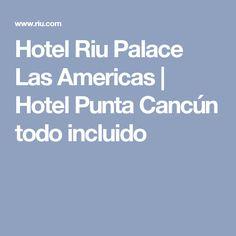 Hotel Riu Palace Las Americas | Hotel Punta Cancún todo incluido