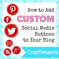 Craftiments:  How to Add Custom Social Media Buttons to Your Blog - best explanation on how to add social media buttons I have found!