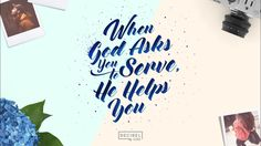 When God Asks You To Serve He Helps You