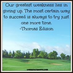 Just try one more time, according to Thomas Edison #inspiration #quotes #lorisgolfshoppe