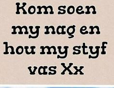 Kom soen my nag en hou my styf vas Xx Love My Man, Love Of My Life, Quotes For Him, Cute Quotes, Afrikaanse Quotes, Goeie Nag, Goeie More, Love Text, Relationship Quotes