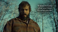 Fargo Quotes | Bear Gerhardt: It doesn't matter what you mean....