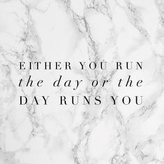 Either you run the day or the day runs you. -Jim Rohn  Happy Saturday! Hope it's a great one!