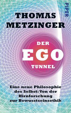 Der Ego-Tunnel: Eine neue Philosophie des Selbst: Von der Hirnforschung zur Bewusstseinsethik von Thomas Metzinger