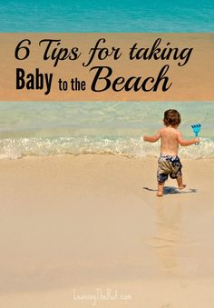 6 tips for taking your baby to the beach.  www.leavingtherut.com