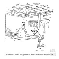 """""""Make that a double, and give one to the old bitch at the end of the bar."""" - New Yorker Cartoon Premium Giclee Print by George Booth at Art.com"""