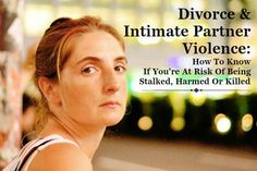 Are you at risk for violence from a current or ex-partner (current or ex-spouse or dating partner)?  Intimate Partner Violence and Divorce: definiition, prevalence, risk factors, and recommended action steps