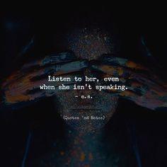 Listen to her even when she isnt speaking.  e.s. via (http://ift.tt/2zD3YbI)