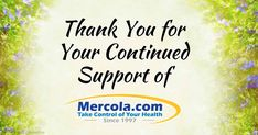 Mercola.com celebrates its 18th anniversary and thanks you for participating in this health revolution, and for your support in our Health Liberty campaigns. http://articles.mercola.com/sites/articles/archive/2015/08/29/18th-anniversary-celebration.aspx